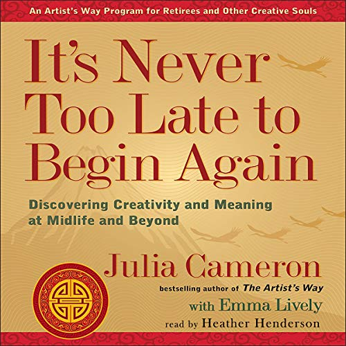 Cover image for It's Never Too Late to Begin Again by Julia Cameron